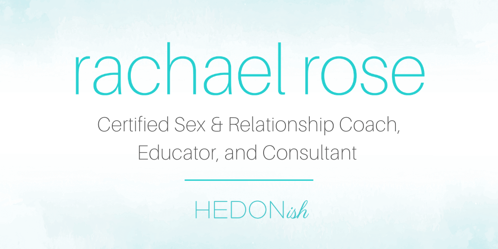 """Rachael Rose. Certified Sex & Relationship Coach, Educator, and Consultant 