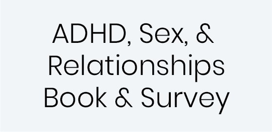 ADHD, Sex, & Relationships Book & Survey